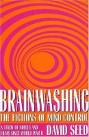 Cover image for Brainwashing the fictions of mind control : a study of novels and films since World War II