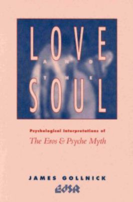 Cover image for Love and the soul psychological interpretations of the Eros and Psyche myth