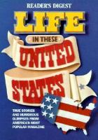 Cover image for Reader's digest life in these United States : True stories and humorous glimpses from America's most popular magazine.