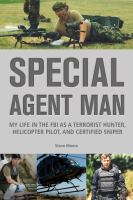 Cover image for Special agent man my life in the FBI as a terrorist hunter, helicopter pilot, and certified sniper