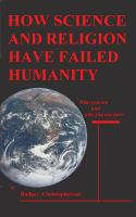 Cover image for How science and religion have failed humanity : who you are and why you are here