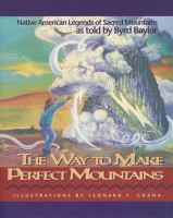Imagen de portada para The way to make perfect mountains : Native American legends of sacred mountains