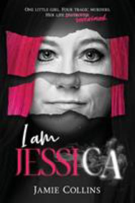 Cover image for I am Jessica : one little girl, four tragic murders, her life reclaimed