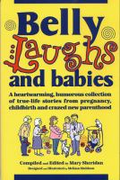Cover image for Belly laughs and babies : a heartwarming, humorous collection of true-life stories from pregnancy, childbirth, and crazed new parenthood