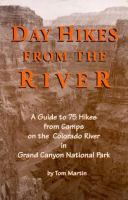 Cover image for Day hikes from the river : a guide to 75 hikes from camps on the Colorado River in Grand Canyon National Park