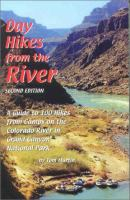 Cover image for Day hikes from the river : a guide to 100 hikes from camps on the Colorado River in Grand Canyon National Park