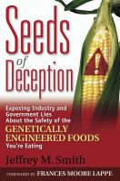 Imagen de portada para Seeds of deception : exposing industry and government lies about the safety of the genetically engineered foods you're eating