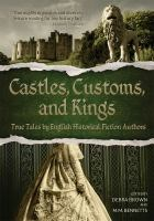 Cover image for Castles, customs, and kings : true tales by English Historical Fiction Authors