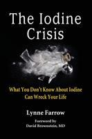 Cover image for The iodine crisis : what you don't know about iodine can wreck your life