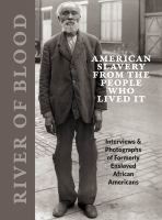 Cover image for River of blood : American slavery from the people who lived it : interviews & photographs of formerly enslaved African Americans / edited by Richard Cahan and Michael Williams ; foreword by Adam Green.