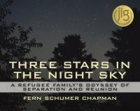 Cover image for Three stars in the night sky : a refugee family's odyssey of separation and reunion