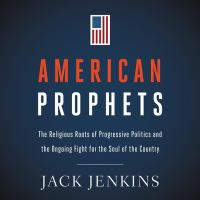 Cover image for American prophets the religious roots of progressive politics and the ongoing fight for the soul of the country