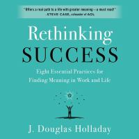 Cover image for Rethinking success eight essential practices for finding meaning in work and life
