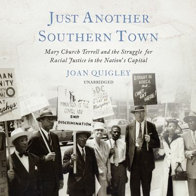 Cover image for Just another southern town Mary Church Terrell and the struggle for racial justice in the nation's capital