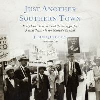 Cover image for Just Another Southern Town : Mary Church Terrell and the Struggle for Racial Justice in the Nation's Capital