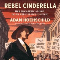 Cover image for Rebel Cinderella from rags to riches to radical, the epic journey of Rose Pastor Stokes