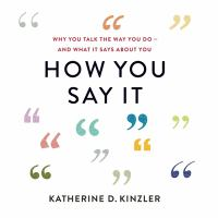 Cover image for How you say it why you talk the way you do--and what it says about you