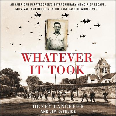 Cover image for Whatever it took an American paratrooper's extraordinary memoir of escape, survival, and heroism in the last days of World War II