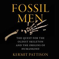 Cover image for Fossil Men The Quest for the Oldest Fossil Skeleton and the Origins of Human Kind