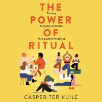 Cover image for The Power of Ritual Turning Everyday Activities into Soulful Practices