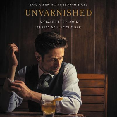 Cover image for Unvarnished a gimlet-eyed look at life behind the bar