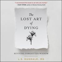 Cover image for The lost art of dying reviving forgotten wisdom