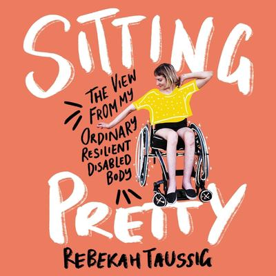 Cover image for Sitting pretty the view from my ordinary, resilient, disabled body