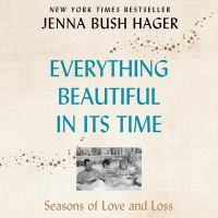 Cover image for Everything beautiful in its time seasons of love and loss