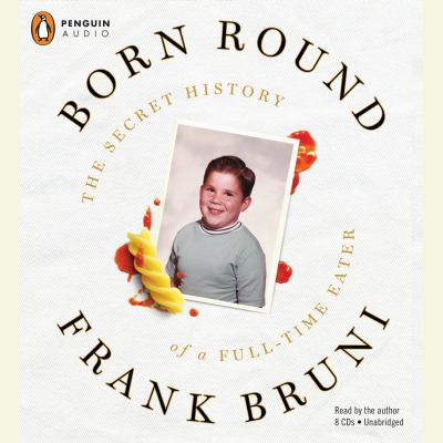 Cover image for Born round the secret history of a full-time eater
