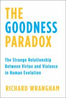 Cover image for The goodness paradox : the strange relationship between virtue and violence in human evolution