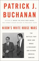 Cover image for Nixon's White House wars : the battles that made and broke a president and divided America forever