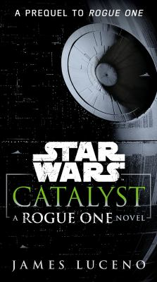 Cover image for Catalyst a Rogue One novel.