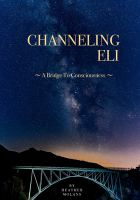 Cover image for Channeling Eli : a bridge to consciousness