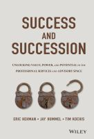 Cover image for Success and succession  unlocking value, power, and potential in the professional services and advisory space