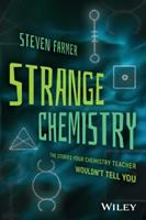 Cover image for Strange chemistry : the stories your chemistry teacher wouldn't tell you