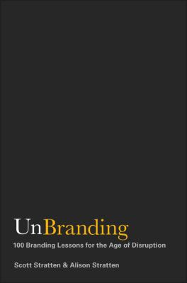 Cover image for UnBranding : 100 branding lessons for the age of disruption