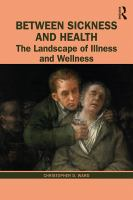 Cover image for Between sickness and health : the landscape of illness and wellness
