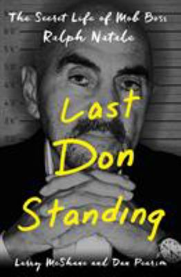 Cover image for Last don standing : the secret life of mob boss Ralph Natale