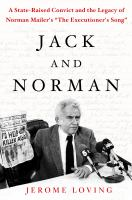 "Cover image for Jack and Norman : a state-raised convict and the legacy of Norman Mailer's ""The Executioner's Song"""