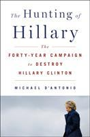 Cover image for The hunting of Hillary : the forty-year campaign to destroy Hillary Clinton