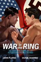 Imagen de portada para War in the ring : Joe Louis, Max Schmeling, and the fight between America and Hitler