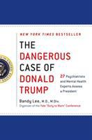 Cover image for The dangerous case of Donald Trump : 27 psychiatrists and mental health experts assess a president