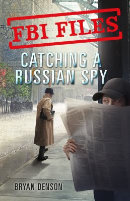 Cover image for Catching a Russian spy : agent Les Weiser Jr. and the case of Aldrich Ames