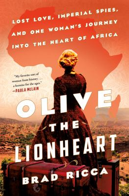 Cover image for Olive the Lionheart : lost love, imperial spies, and one woman's journey into the heart of Africa