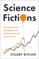 Cover image for Science fictions : how fraud, bias, negligence, and hype undermine the search for truth