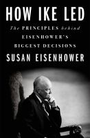 Cover image for How Ike led : the principles behind Eisenhower's biggest decisions
