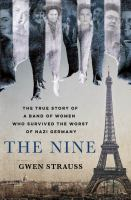 Cover image for The nine : the true story of a band of women who survived the worst of Nazi Germany