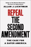 Cover image for Repeal the Second Amendment : the case for a safer America