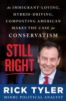 Cover image for Still right : an immigrant-loving, hybrid-driving, composting American makes the case for conservatism