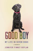 Cover image for Good boy : my life in seven dogs